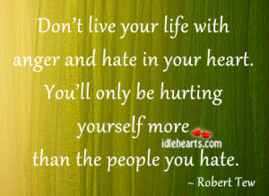 Don't Live Life With Anger and Hate ~ Anger Quote