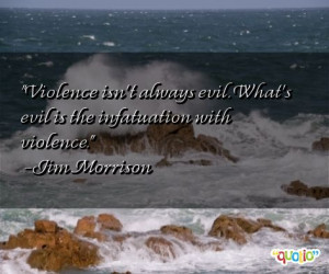 Violence isn't always evil . What's evil is the infatuation with ...