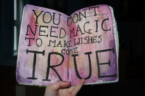 You don't need magic to make wishes come true.