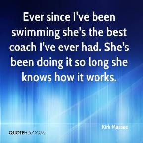 Kirk Massee - Ever since I've been swimming she's the best coach I've ...