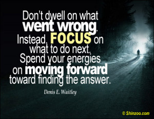 Don't dwell on what went wrong. Instead, focus on what to do next ...