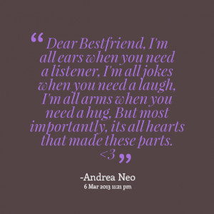 Quotes Picture: dear bestfriend, i'm all ears when you need a listener ...