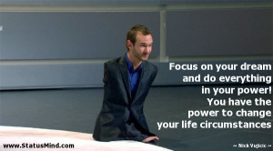 ... change your life circumstances - Nick Vujicic Quotes - StatusMind.com