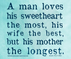 ... The Most, His Wife The Best But His Mother The Longest - Mother Quote