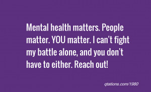 quote of the day: Mental health matters. People matter. YOU matter. I ...