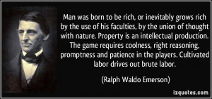 ... . Cultivated labor drives out brute labor. - Ralph Waldo Emerson