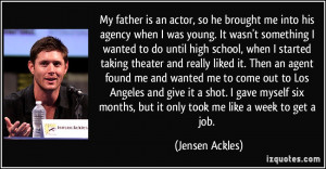father is an actor, so he brought me into his agency when I was young ...