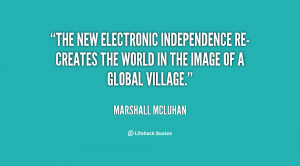 The new electronic independence re-creates the world in the image of a ...