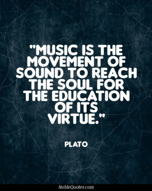 ... of sound to reach the soul for the education of it's virtue. Plato