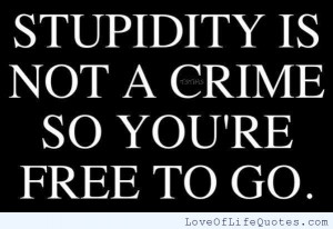 Stupidity-is-not-a-crime.jpg