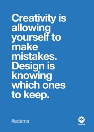 Creativity is allowing yourself to make mistakes. Design is knowing ...
