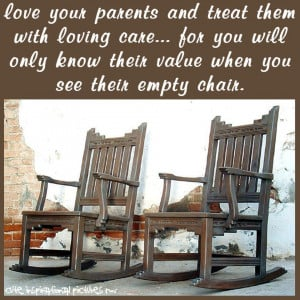 Love your parents and treat them with loving care
