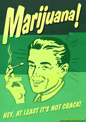Marijuana! - Hey, at least it's not crack! Poster.