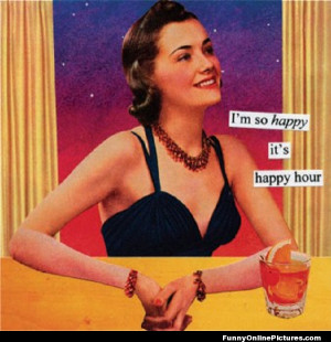 Funny quote pic about being happy it's happy hour!