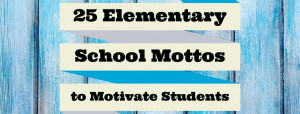 25 Elementary School Mottos to Motivate Students