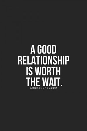 good relationship is worth the wait