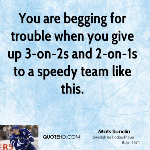 You are begging for trouble when you give up 3-on-2s and 2-on-1s to a ...