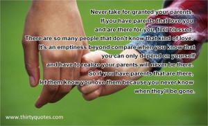 Never take for granted your parents.