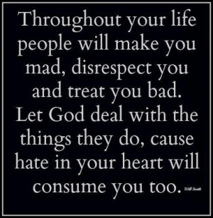 ... god deal with the things they do, cause hate in your heart will