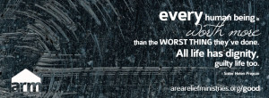 Every human being is worth more than the worst thing they've done ...