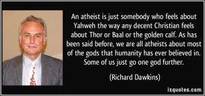 An atheist is just somebody who feels about Yahweh the way any decent ...