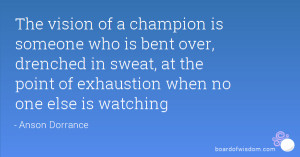 The vision of a champion is someone who is bent over, drenched in ...