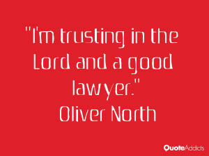 oliver north quotes i m trusting in the lord and a good lawyer oliver ...