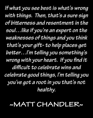 Matt Chandler on bitterness-To those who only enjoy watching others ...