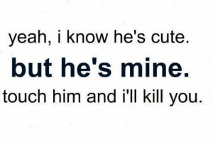 Displaying (19) Gallery Images For Hes Mine Back Off Quotes...