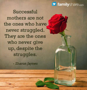 successful mothers are not the ones who have never struggled they are ...
