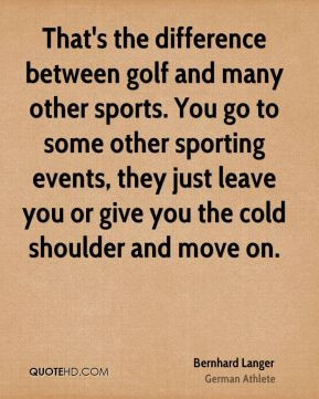 Bernhard Langer - That's the difference between golf and many other ...