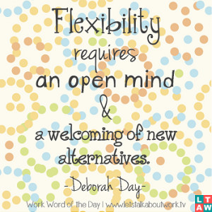 Flexibility requires an open mind and a welcoming of new alternatives ...