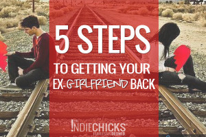 ... back, 5 steps to getting your ex-girlfriend back, how to get your ex