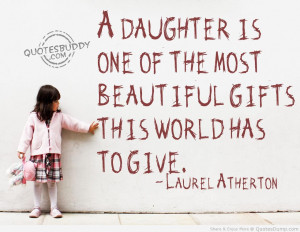 ... Of The Most Beautiful Gifts This World Has To Give - Daughter Quote
