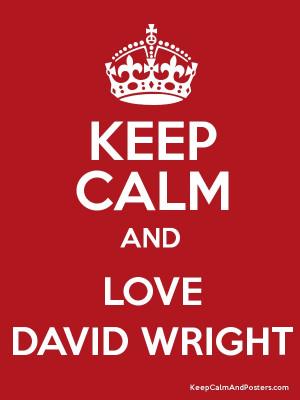 Keep Calm and LOVE DAVID WRIGHT