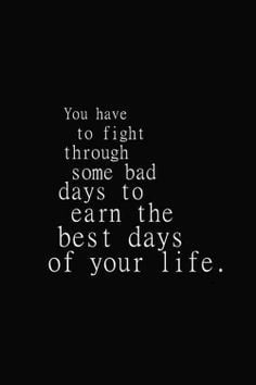 Every single fight in your life has had a positive outcome. Every dark ...
