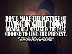 Don't make the mistake of living in guilt today because of a mistake ...