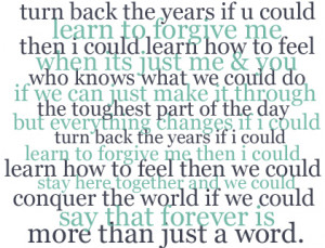 If you could learn to forgive me then I could...