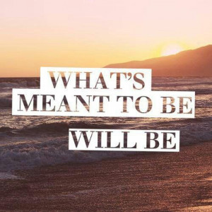 What's meant to be...quote