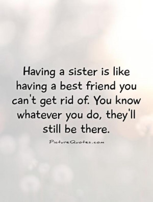 having-a-sister-is-like-having-a-best-friend-you-cant-get-rid-of-you ...