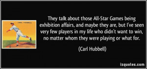 They talk about those All-Star Games being exhibition affairs, and ...