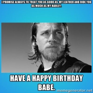 happy birthday sons of anarchy | ... leather and ride you as much as ...