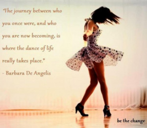 ... you are now becoming, is where the dance of life really takes place