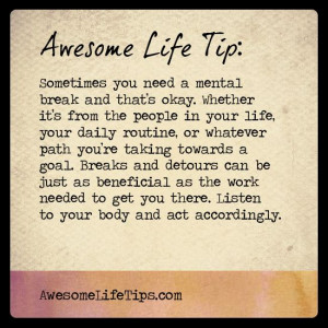 Awesome Life Tip: Take Your Mental Breaks >> www.awesomelifetips.com