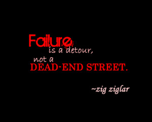 Failure Is a Detour,Not a Dead End Street ~ Failure Quote