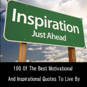 100 Of The Best Motivational And Inspirational Quotes To Live By (With ...