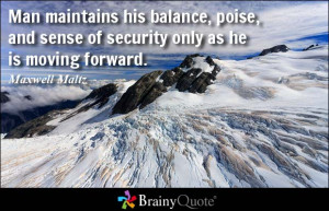 ... , and sense of security only as he is moving forward. - Maxwell Maltz