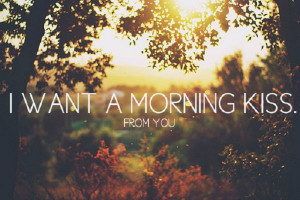 ... : http://www.lovablequotes.com/love-quotes/good-morning-kiss/ Like