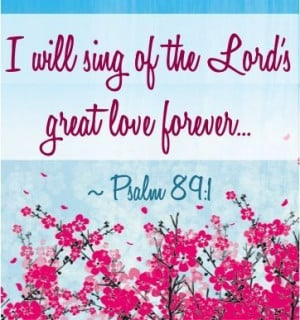 Will Sing of the Lord's Great Love Forever... Psalm 89:1