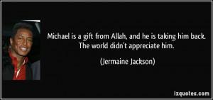 ... taking him back. The world didn't appreciate him. - Jermaine Jackson